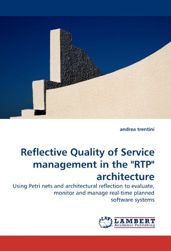 Reflective-Quality-of-Service-management-in-the-RTP-architecture-Using-Petri-nets-and-architectural-reflection-to-evaluate-monitor-and-manage-real-time-planned-software-systems