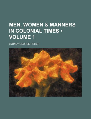 Men, Women & Manners in Colonial Times (Volume 1)