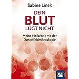 """Dein Blut l�gt nicht: Meine Heilarbeit mit der Dunkelfeldmikroskopievon """"Sabine Linek"""""""