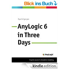 AnyLogic 6 in Three Days: A Quick Course in Simulation Modeling (English Edition)
