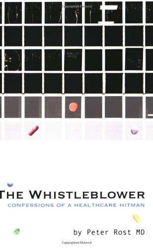 The Whistleblower: Confessions of a Healthcare Hitman