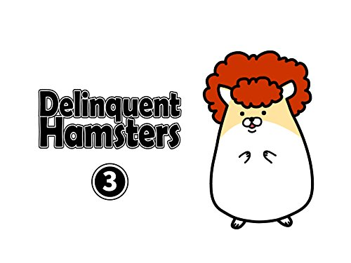 Delinquent Hamsters - Season 3