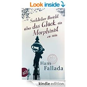 Sachlicher Bericht �ber das Gl�ck, ein Morphinist zu sein: Geschichten (German Edition)