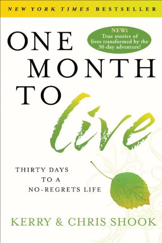 One Month to Live: Thirty Days to a No-Regrets Life, Shook, Kerry; Shook, Chris