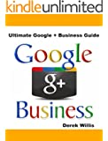 Ultimate Google Plus Business Guide: Google Plus for Business a Guide for Google Plus Marketing