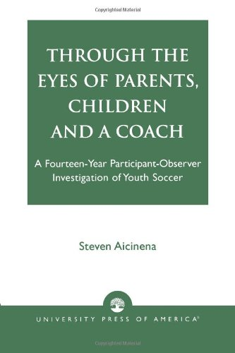 Through the Eyes of Parents, Children, and a Coach: A Fourteen-Year Participant-Observer Investigation of Youth Soccer