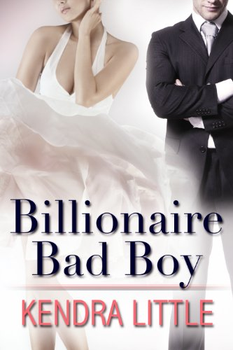 Billionaire Bad Boy by Kendra Little