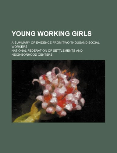 Young Working Girls; A Summary of Evidence From Two Thousand Social Workers