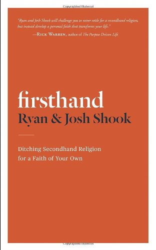 Firsthand: Ditching Secondhand Religion for a Faith of Your Own, Ryan Shook; Josh Shook