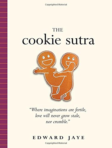 The Cookie Sutra: An Ancient Treatise: that Love Shall Never Grow Stale. Nor Crumble. by Edward Jaye
