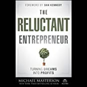 The Reluctant Entrepreneur: Turning Dreams into Profits | [Michael Masterson]