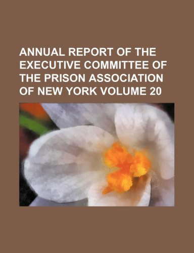 Annual report of the executive committee of the Prison Association of New York Volume 20