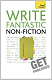 Write Fantastic Non-fiction: And Get It Published: Teach Yourself