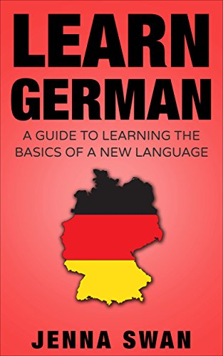 German: Learn German: A Guide To Learning The Basics of A New Language by Jenna Swan
