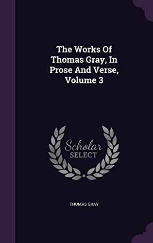 The Works Of Thomas Gray, In Prose And Verse, Volume 3
