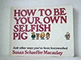How to Be Your Own Selfish Pig (0862011612) by Susan Macaulay