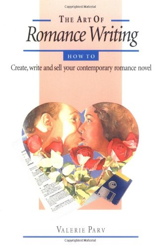 The Art of Romance Writing: How to Create, Write, and Sell Your Contemporary Romance Novel