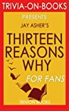 img - for Thirteen Reasons Why: By Jay Asher (Trivia-On-Books) book / textbook / text book