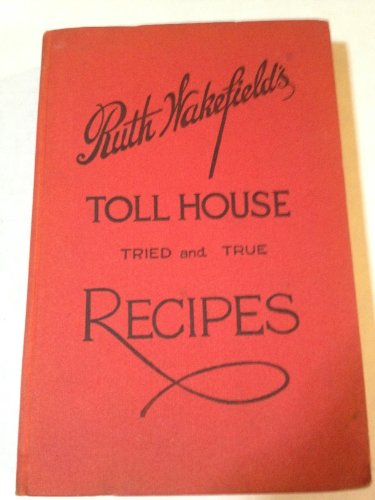 ruth-wakefields-toll-house-tried-and-true-recipes