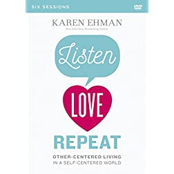 Listen, Love, Repeat: A DVD Study: Other-Centered Living in a Self-Centered World