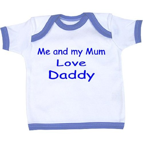 Me and my Mum Love Daddy Baby T Shirt Newborn-24 months in 9 Colours
