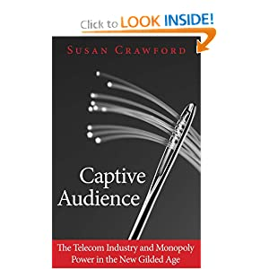 Captive Audience: The Telecom Industry and Monopoly Power in the New Gilded Age by Susan P. Crawford J.D.