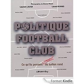 Politique Football Club : Ce qu'ils pensent vraiment du ballon rond (Documents, Actualit�s, Soci�t�)