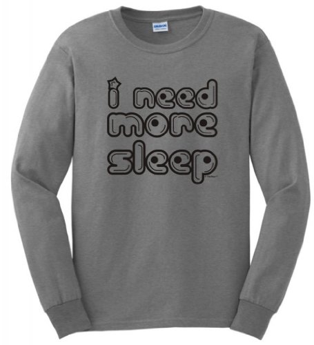 I Need More Sleep Long Sleeve T-Shirt Small Sport Grey