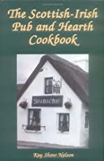 The Scottish-Irish Pub and Hearth Cookbook: Recipes and Lore from Celtic Kitchens