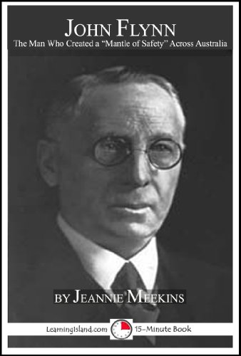 john-flynn-the-man-who-created-australias-mantle-of-safety-15-minute-books-book-622-english-edition