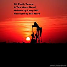 Oil Field, Texas: A Tex Waco Adventure Novel (       UNABRIDGED) by Larry Hill Narrated by William