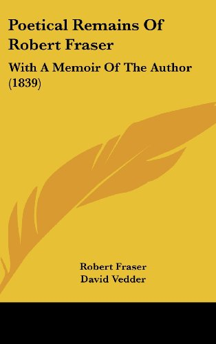 Poetical Remains of Robert Fraser: With a Memoir of the Author (1839)
