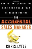 img - for The Accidental Sales Manager: How to Take Control and Lead Your Sales Team to Record Profits book / textbook / text book