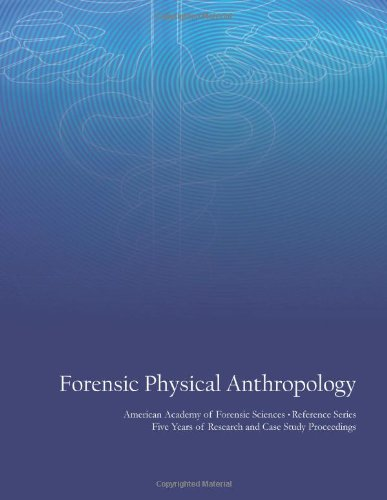 Forensic Physical Anthropology: American Academy Of Forensic Sciences Reference Series - Five Years Of Research And Case Study Proceedings