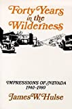 img - for Forty Years In The Wilderness: Impressions Of Nevada, 1940-1980 (Nevada Studies in History and Pol Sci) book / textbook / text book