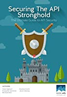 Securing the API Stronghold: The Ultimate Guide to API Security Front Cover