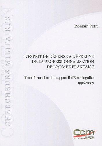 L'esprit de défense à l'épreuve de la professionnalisation de l'armée française : Transformation d'un appareil d'Etat singulier 1996-2007