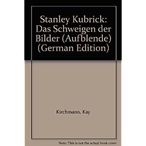 Stanley Kubrick. Das Schweigen der Bilder