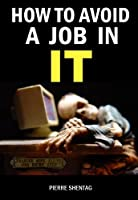 How to Avoid a Job in IT (English Edition)