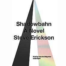 Shadowbahn Audiobook by Steve Erickson Narrated by Malcolm Hillgartner