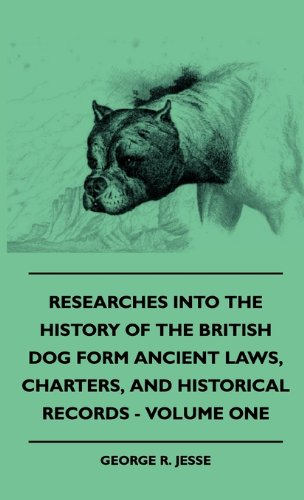 Researches Into The History Of The British Dog Form Ancient Laws, Charters, And Historical Records - Volume One