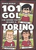 101 gol che hanno fatto grande il Torino
