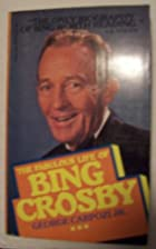 The fabulous life of Bing Crosby by George…