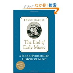 The End of Early Music: A Period Performer's History of Music for the Twenty-first Century