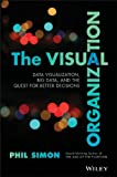 img - for The Visual Organization: Data Visualization, Big Data, and the Quest for Better Decisions (Wiley and SAS Business Series) book / textbook / text book
