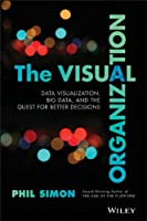 The Visual Organization: Data Visualization, Big Data, and the Quest for Better Decisions Front Cover