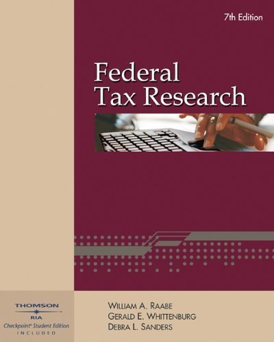 Raabe, William A.; Whittenburg, Gerald E.; Sanders, Debra L.'s Federal Tax Research (with RIA Checkpoint and Turbo Tax Business) 7th (seventh) edition by Raabe, William A.; Whittenburg, Gerald E.; Sanders, Debra L. published by South-Western College/West