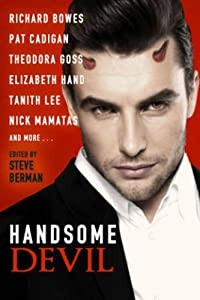 Handsome Devil: Stories of Sin and Seduction by Richard Bowes, Pat Cadigan, Theodora Goss and Elizabeth Hand
