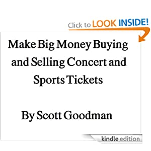 Make Big Money Buying and Selling Concert and Sports Tickets Scott Goodman