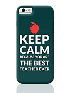 PosterGuy iPhone 6 / iPhone 6S Case Cover - keep calm because you are the best teacher ever | Designed by: Sawariya Creatives